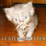 I Eated A Butter