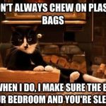 I Dont Always Chew Plastic Bags